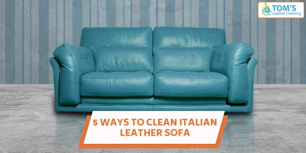 5 Steps To Clean Italian Leather Sofa | Leather Sofa Cleaning