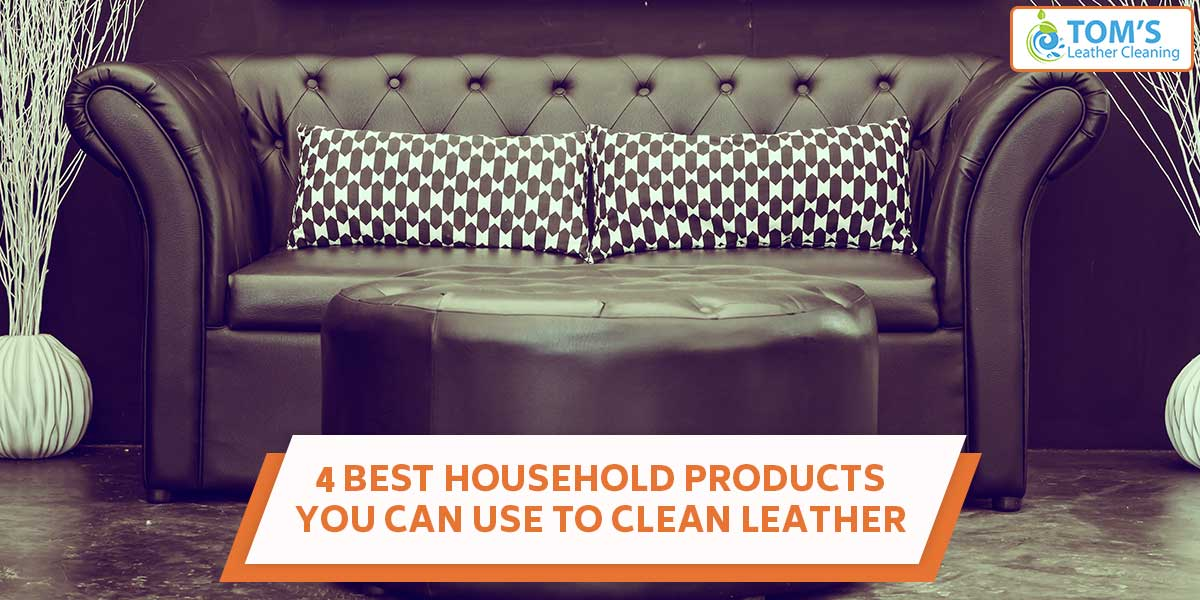 4 Best Household Products You Can Use To Clean Leather Furniture